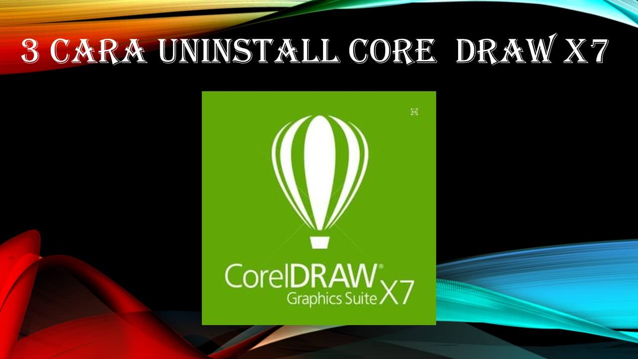 Cara Uninstall Corel Draw X7 Di Windows 7 , 10